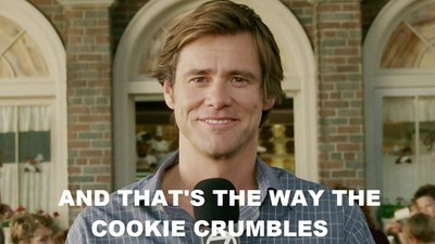"Jim Carrey saying ""And That's the Way the Cookie Crumbes."""